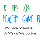 Tips for healthy game play